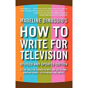 How to Write for Television by Dimaggio & Madeline