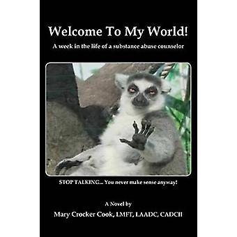 Welcome to My World. a Week in the Life of a Substance Abuse Counselor. by Cook & Mary Crocker