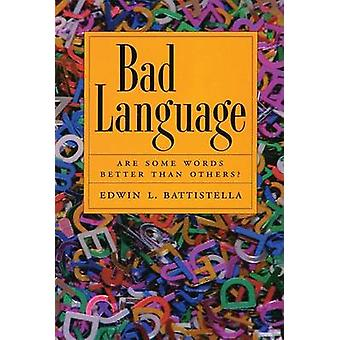 Bad Language Are Some Words Better Than Others by Battistella & Edwin L.