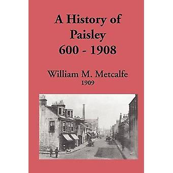 History of Paisley 6001908 by Metcalfe & William M.
