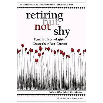 Retiring But Not Shy Feminist Psychologists Create Their PostCareers by Cole & Ellen