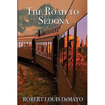 The Road to Sedona by DeMayo & Robert Louis