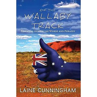 On the Wallaby Track Essential Australian Words and Phrases by Cunningham & Laine