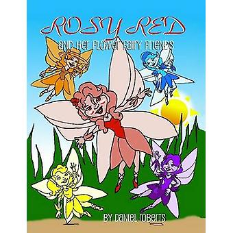 Rosie Red and Her Flower Fairy Friends by Roberts & Daniel