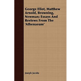 George Eliot Matthew Arnold Browning Newman Essays and Reviews from the Athenaeum by Jacobs & Joseph
