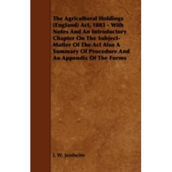 The Agricultural Holdings England ACT 1883  With Notes and an Introductory Chapter on the SubjectMatter of the ACT Also a Summary of Procedure an by Jeudwine & J. W.