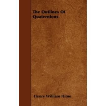 The Outlines of Quaternions by Hime & Henry William