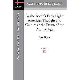 By the Bombs Early Light American Thought and Culture at the Dawn of the Atomic Age by Boyer & Paul