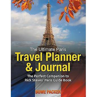 The Ultimate Paris Travel Planner  Journal The Perfect Companion to Rick Steves Paris Guide Book by Packer & Bowe