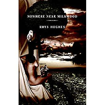 NOWHERE NEAR MILKWOOD by Hughes & Rhys