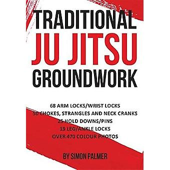 Traditional Ju Jitsu Groundwork Newaza by Palmer & Simon