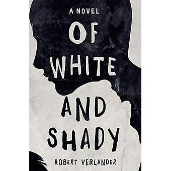 Of White and Shady by Verlander & Robert