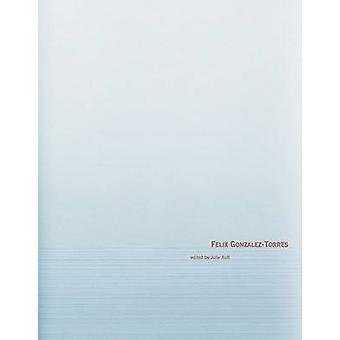 Felix Gonzalez-Torres by Julie Ault - 9783865211965 Book