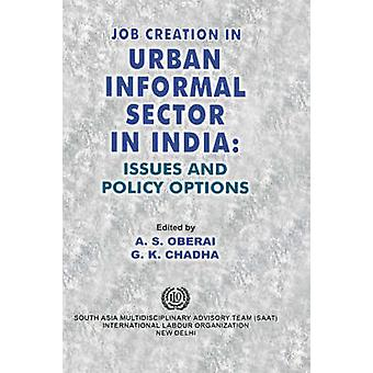 Job creation in urban informal sector in India Issues and policy options by Oberai & A. & S.