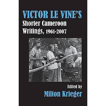 Victor Le Vines Shorter Cameroon Writings 19612007 by Krieger & Milton