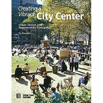 Creating a Vibrant City Center - Urban Design and Regeneration Princip
