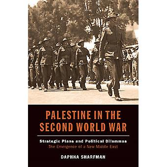Palestine in the Second World War - Strategic Plans & Political Dilemm