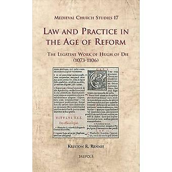 Law and Practice in the Age of Reform - The Legatine Work of Hugh of D