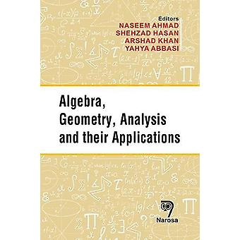 Algebra - Geometry - Analysis and their Applications by Naseem Ahmad