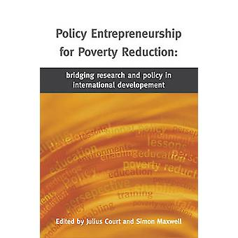 Policy Entrepreneurship for Poverty Reduction - Bridging Research and