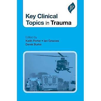 Key Clinical Topics in Trauma by Keith Porter - Ian Greaves - Derek B