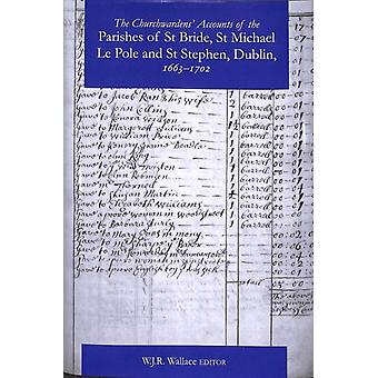 Churchwardens Accounts of the Parishes of St Bride St Mich by WJR Wallace