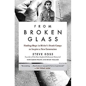 From Broken Glass - Finding Hope in Hitler's Death Camps to Inspire a