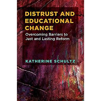Distrust and Educational Change - Overcoming Barriers to Just and Last