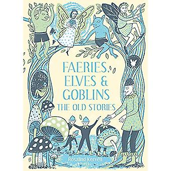 Faeries - Elves and Goblins - The Old Stories and fairy tales by Rosal