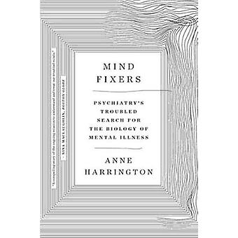 Mind Fixers - Psychiatry's Troubled Search for the Biology of Mental I