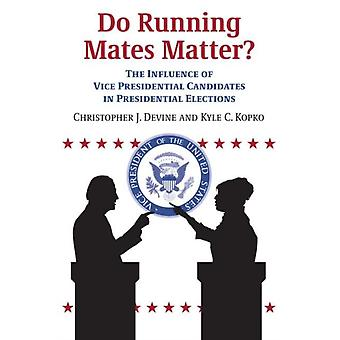Do Running Mates Matter  The Influence of Vice Presidential Candidates in Presidential Elections by Christopher J Devine & Kyle C Kopko