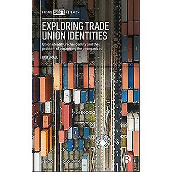 Exploring Trade Union Identities - Union Identity - Niche Identity and