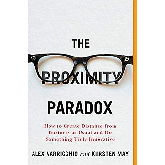 The Proximity Paradox - How to Create Distance From Business As Usual