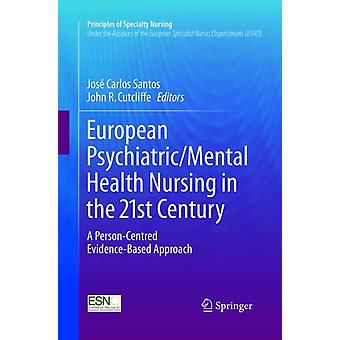European PsychiatricMental Health Nursing in the 21st Century  A PersonCentred EvidenceBased Approach by Edited by Jose Carlos Santos & Edited by John R Cutcliffe