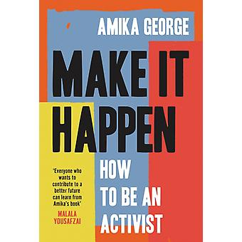 Make it Happen How to be a Activist by Amika George