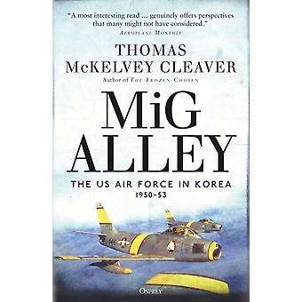 MiG Alley  The US Air Force in Korea 195053 by Thomas McKelvey Cleaver & Foreword by Col Ret Walter J Boyne