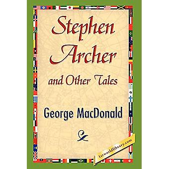 Stephen Archer and Other Tales by George MacDonald - 9781421847306 Bo