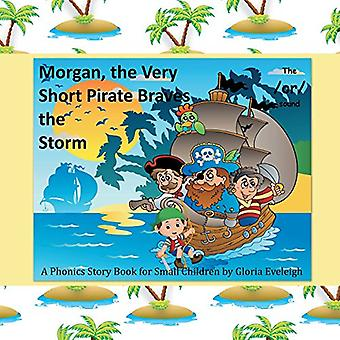 Morgan the Very Short Pirate Braves the Storm - A Phonics Story Book f