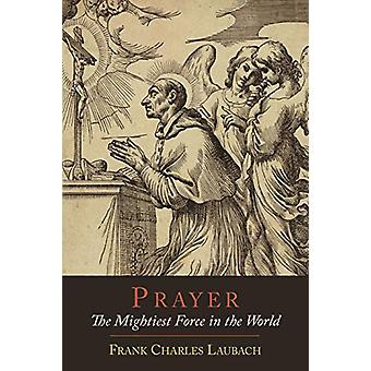 Prayer - The Mightiest Force in the World by Frank Charles Laubach - 9