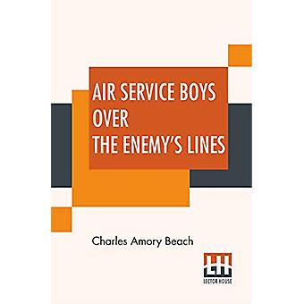 Air Service Boys Over The Enemy's Lines - Or The German Spy's Secret b
