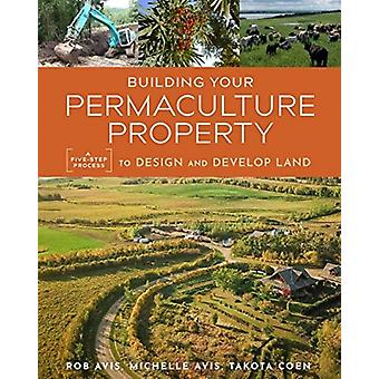 Building Your Permaculture Property by Rob AvisTakota CoenMichelle Avis
