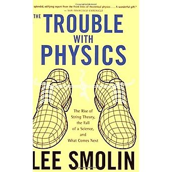 The Trouble with Physics The Rise of String Theory the Fall of a Science and What Comes Next door Lee Smolin