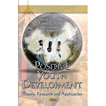 Positive Youth Development  Theory Research amp Application by Daniel T L Shek & Rachel C F Sun & Professor Joav Merrick