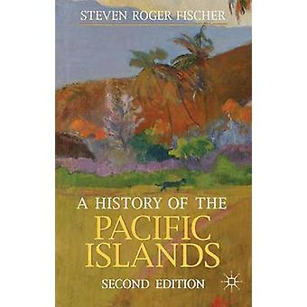 A History of the Pacific Islands by Fischer & Steven Roger