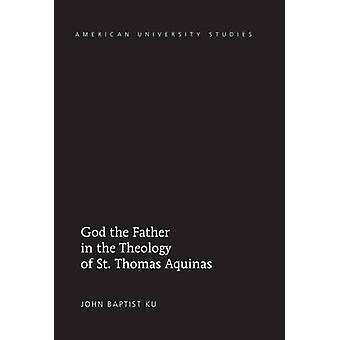God the Father in the Theology of St. Thomas Aquinas by John Baptist Ku