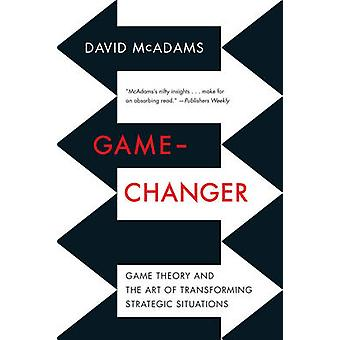 Game-Changer - Game Theory and the Art of Transforming Strategic Situa