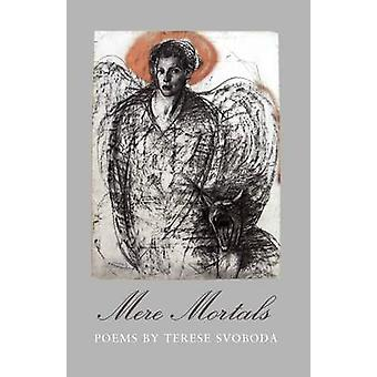 Mere Mortals - Poems by Terese Svoboda by Terese Svoboda - 97808203342