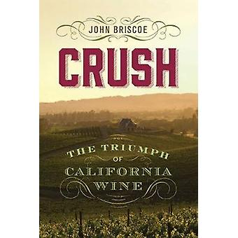 Crush - The Triumph of California Wine by Crush - The Triumph of Califo