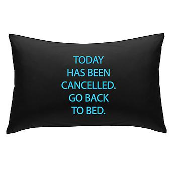 Black with Blue Today Has Been cancelled Go Back to Bed Novelty Pillowcase