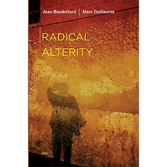Radical Alterity by Jean Baudrillard - Marc Guillaume - Ames Hodges -